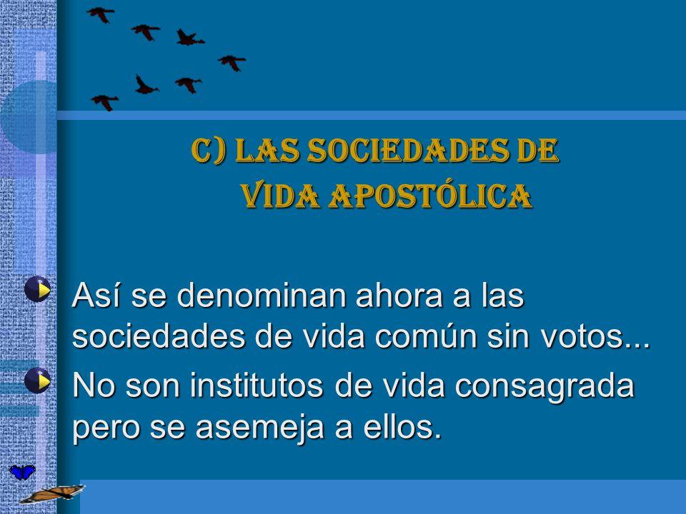 c) Las sociedades de vida apostólica Así se denominan ahora a las sociedades de vida común sin votos... Así se denominan ahora a las sociedades de vid