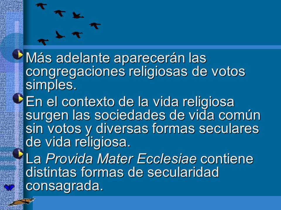 Más adelante aparecerán las congregaciones religiosas de votos simples. Más adelante aparecerán las congregaciones religiosas de votos simples. En el