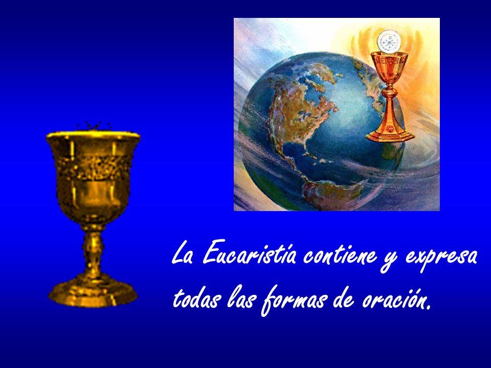 La Eucaristía contiene y expresa todas las formas de oración.
