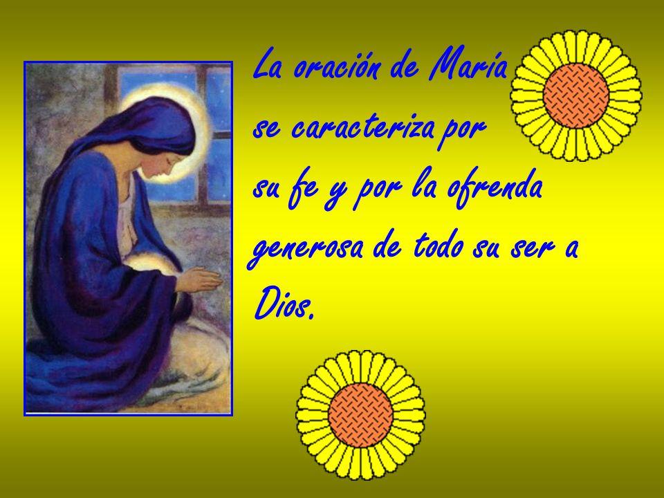 La oración de María se caracteriza por su fe y por la ofrenda generosa de todo su ser a Dios.