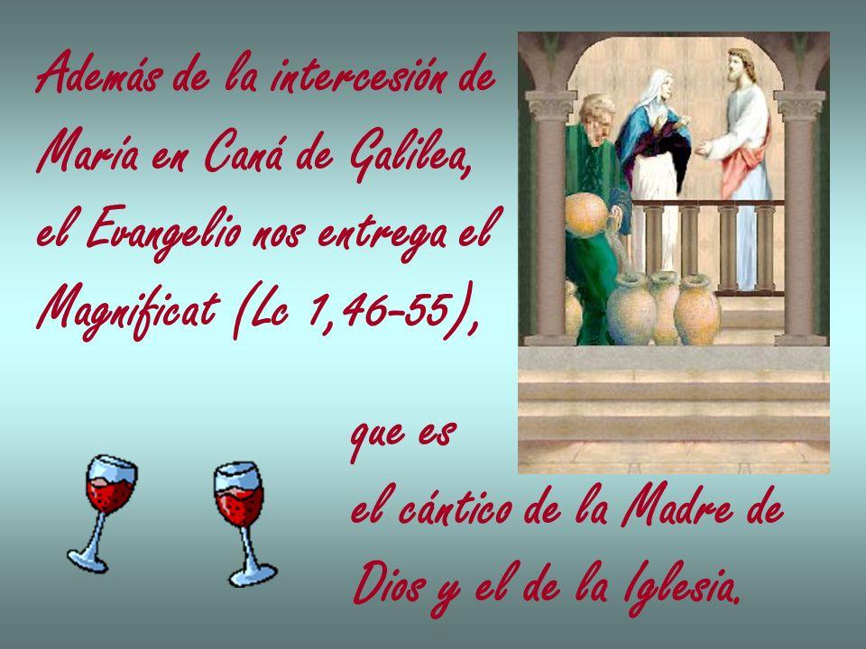 Además de la intercesión de María en Caná de Galilea, el Evangelio nos entrega el Magnificat (Lc 1,46-55), que es el cántico de la Madre de Dios y el