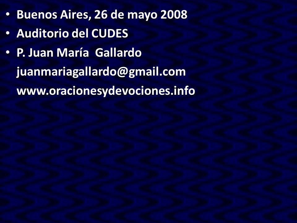 Buenos Aires, 26 de mayo 2008 Buenos Aires, 26 de mayo 2008 Auditorio del CUDES Auditorio del CUDES P. Juan María Gallardo P. Juan María Gallardojuanm