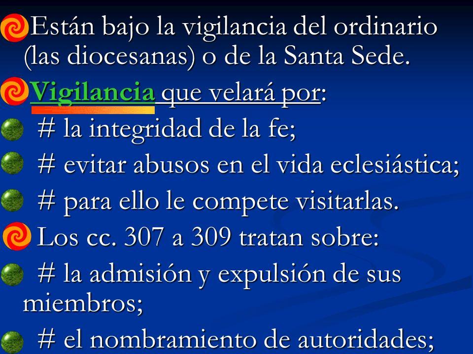 Están bajo la vigilancia del ordinario (las diocesanas) o de la Santa Sede.