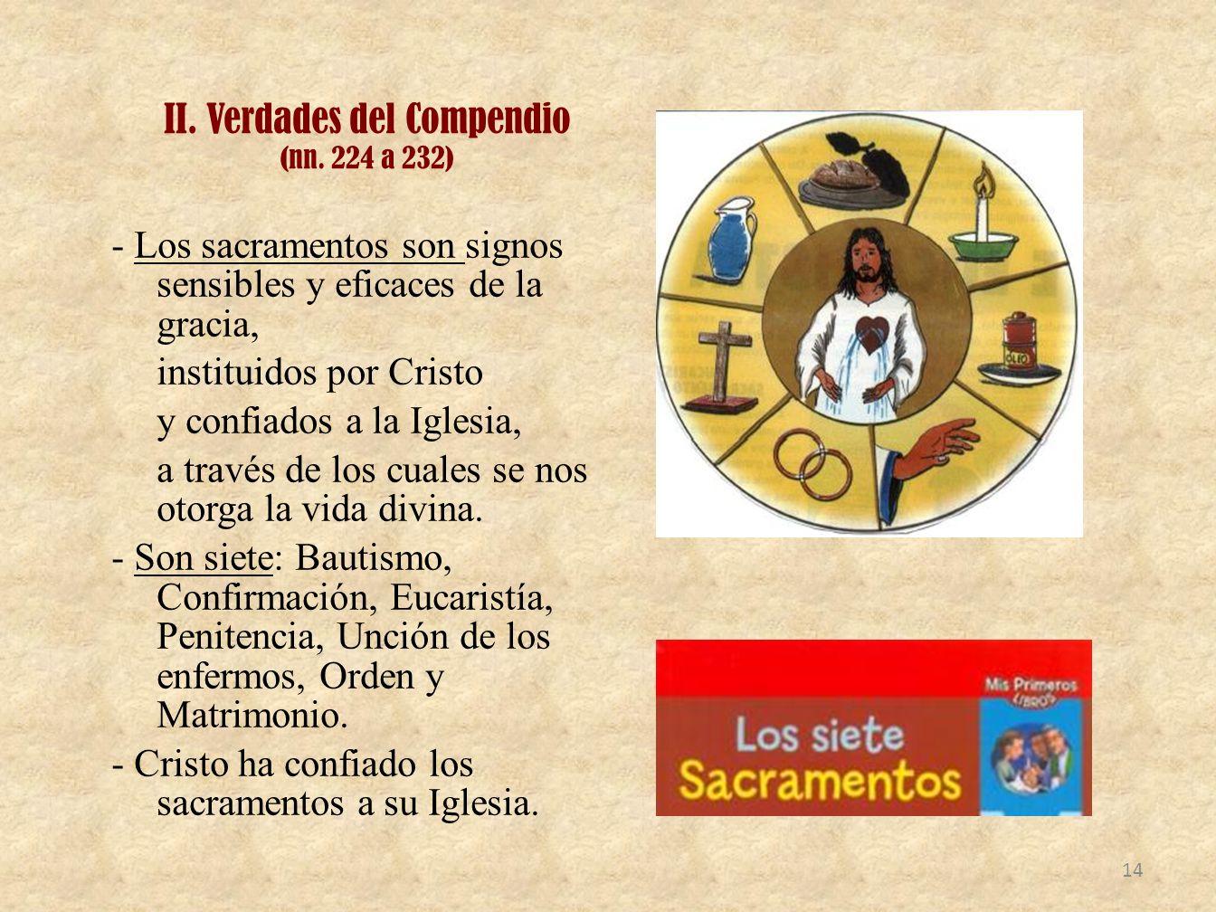 II. Verdades del Compendio (nn. 224 a 232) - Los sacramentos son signos sensibles y eficaces de la gracia, instituidos por Cristo y confiados a la Igl
