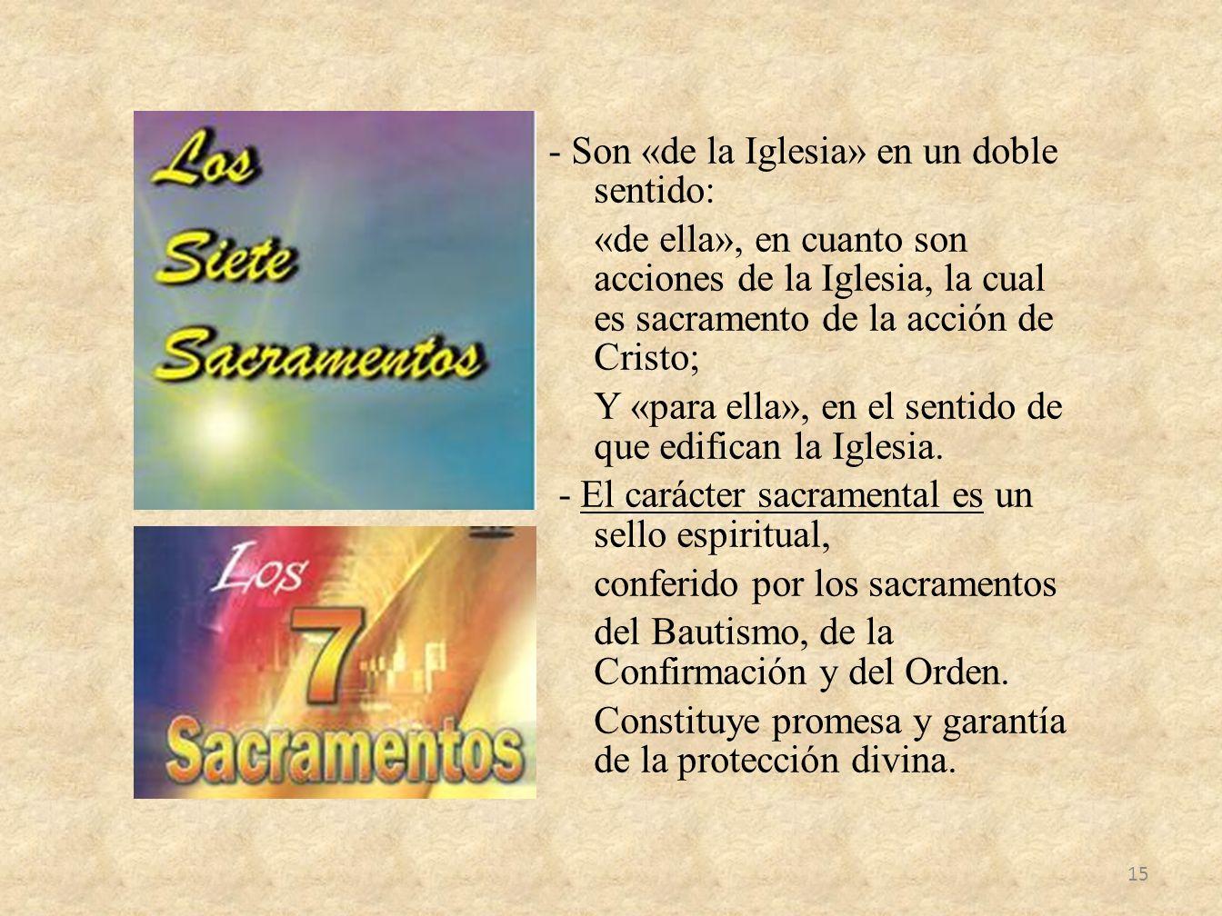 - Son «de la Iglesia» en un doble sentido: «de ella», en cuanto son acciones de la Iglesia, la cual es sacramento de la acción de Cristo; Y «para ella