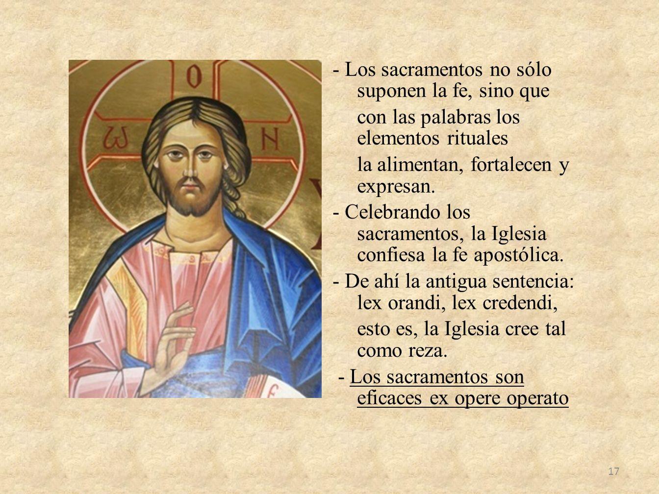 - Los sacramentos no sólo suponen la fe, sino que con las palabras los elementos rituales la alimentan, fortalecen y expresan. - Celebrando los sacram
