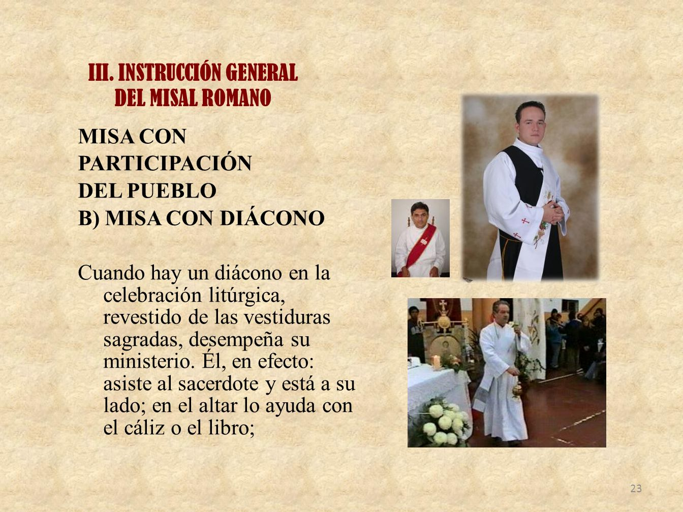 III. INSTRUCCIÓN GENERAL DEL MISAL ROMANO MISA CON PARTICIPACIÓN DEL PUEBLO B) MISA CON DIÁCONO Cuando hay un diácono en la celebración litúrgica, rev