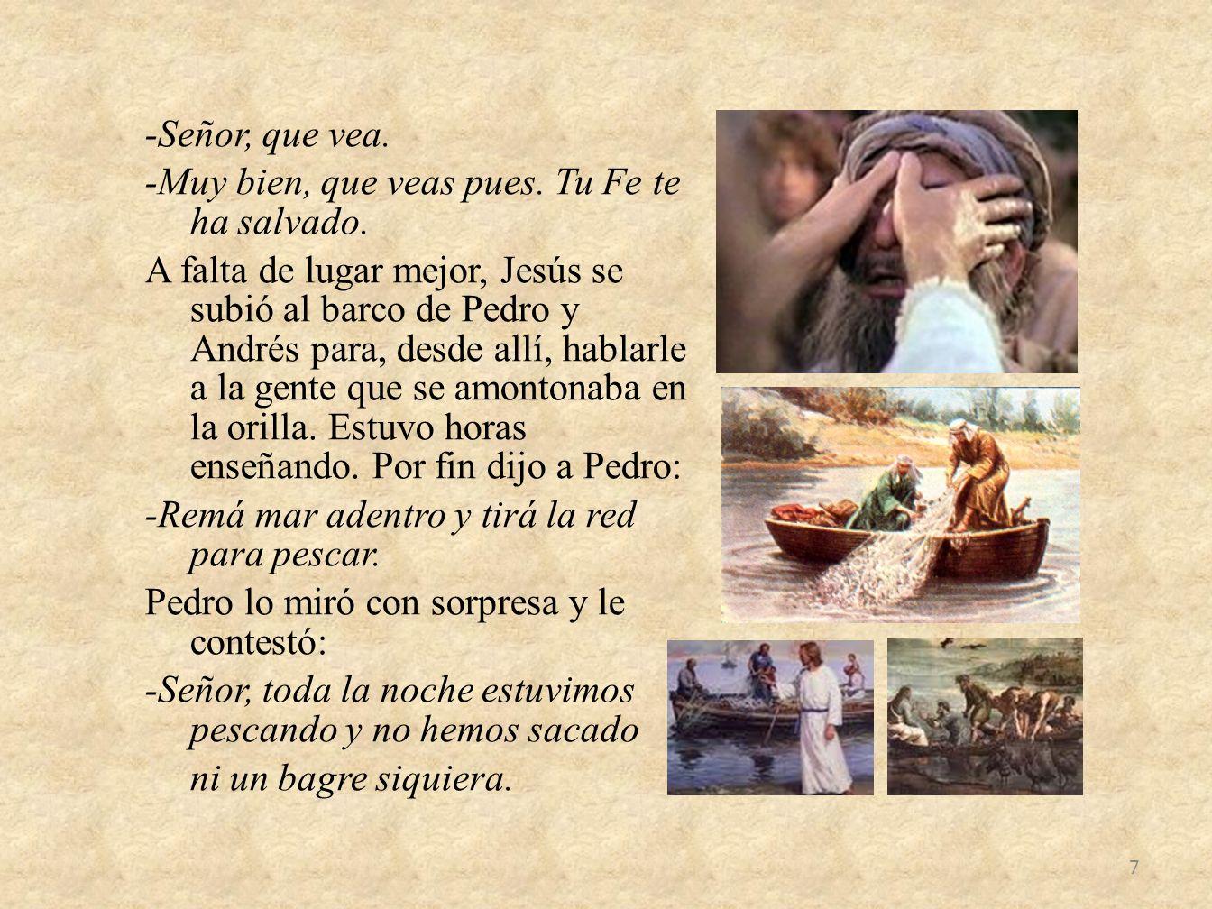 -Señor, que vea. -Muy bien, que veas pues. Tu Fe te ha salvado. A falta de lugar mejor, Jesús se subió al barco de Pedro y Andrés para, desde allí, ha