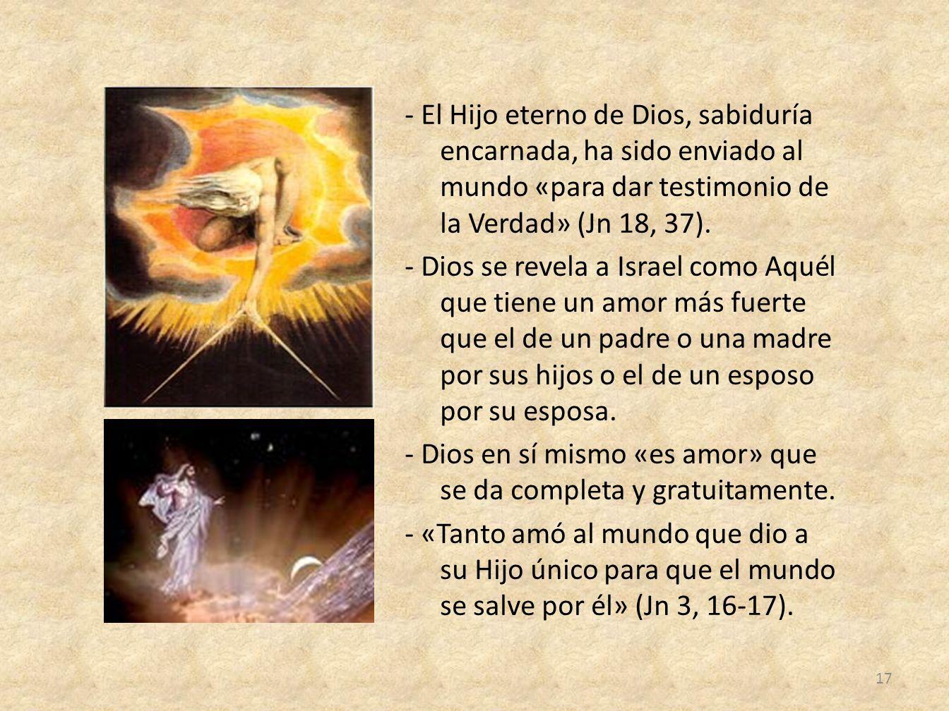 - El Hijo eterno de Dios, sabiduría encarnada, ha sido enviado al mundo «para dar testimonio de la Verdad» (Jn 18, 37). - Dios se revela a Israel como
