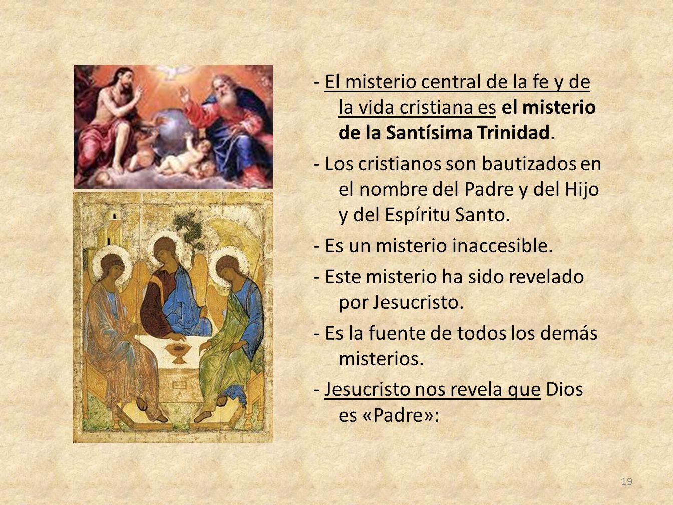 - El misterio central de la fe y de la vida cristiana es el misterio de la Santísima Trinidad. - Los cristianos son bautizados en el nombre del Padre