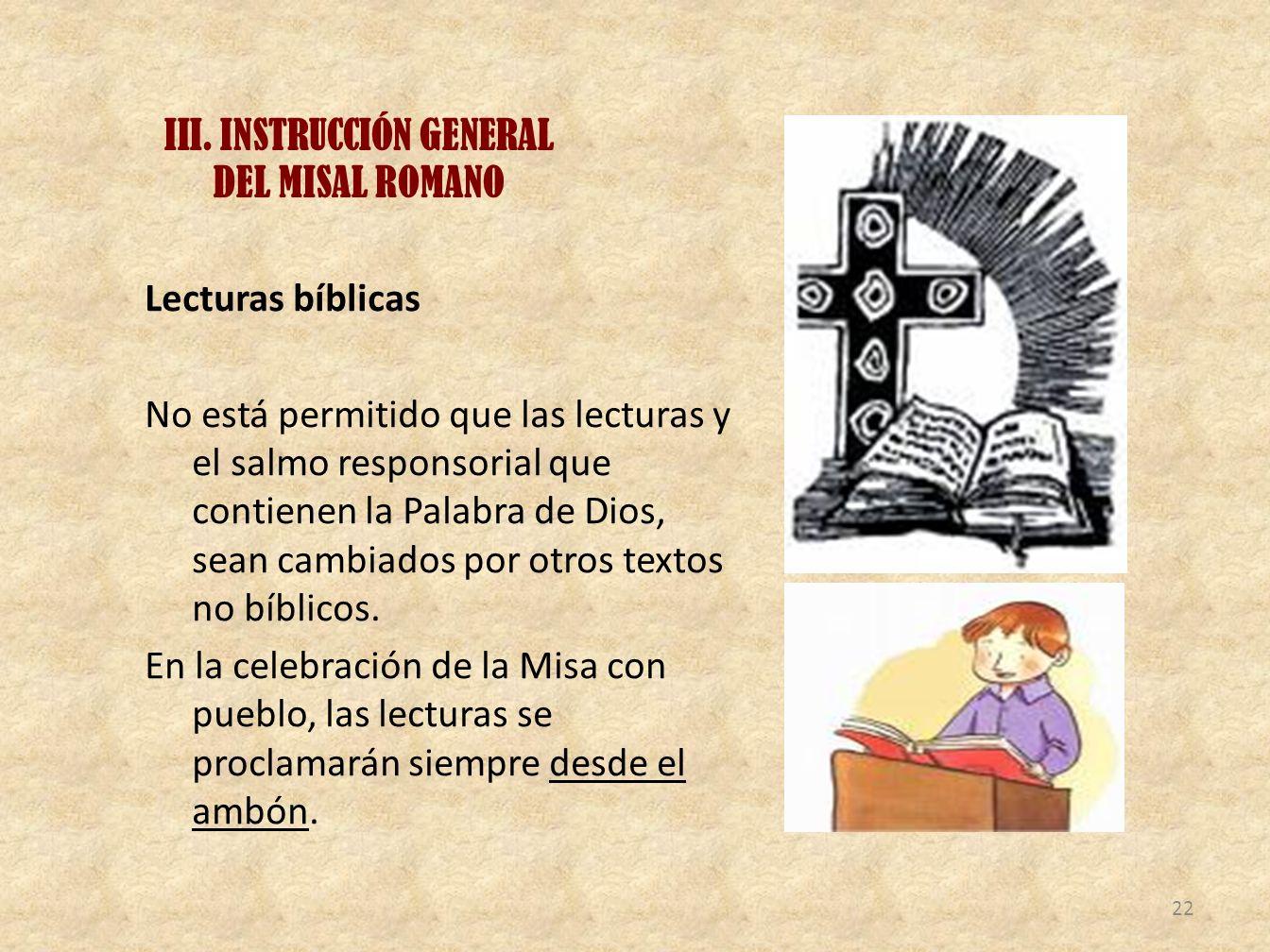 III. INSTRUCCIÓN GENERAL DEL MISAL ROMANO Lecturas bíblicas No está permitido que las lecturas y el salmo responsorial que contienen la Palabra de Dio