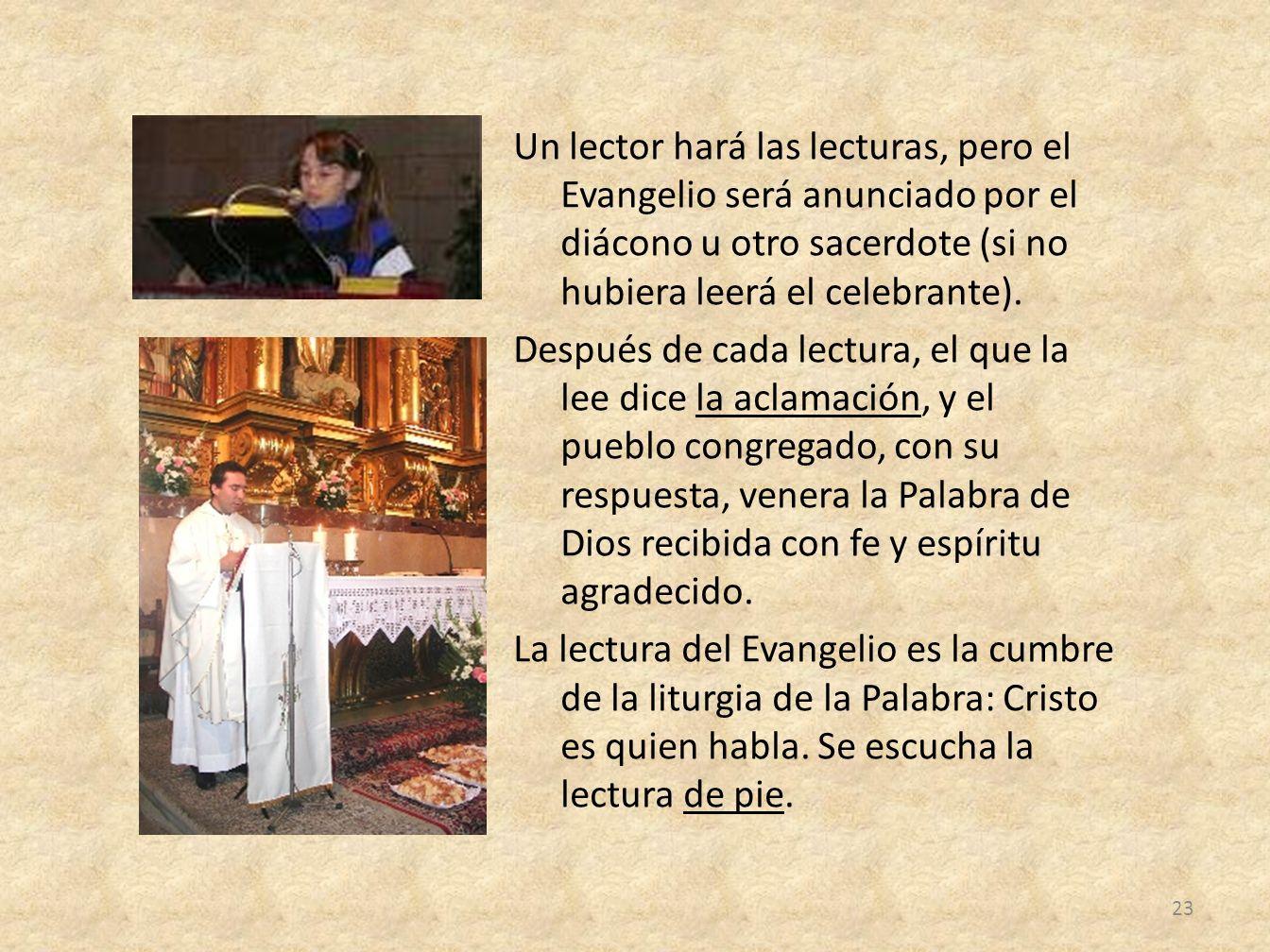 Un lector hará las lecturas, pero el Evangelio será anunciado por el diácono u otro sacerdote (si no hubiera leerá el celebrante). Después de cada lec