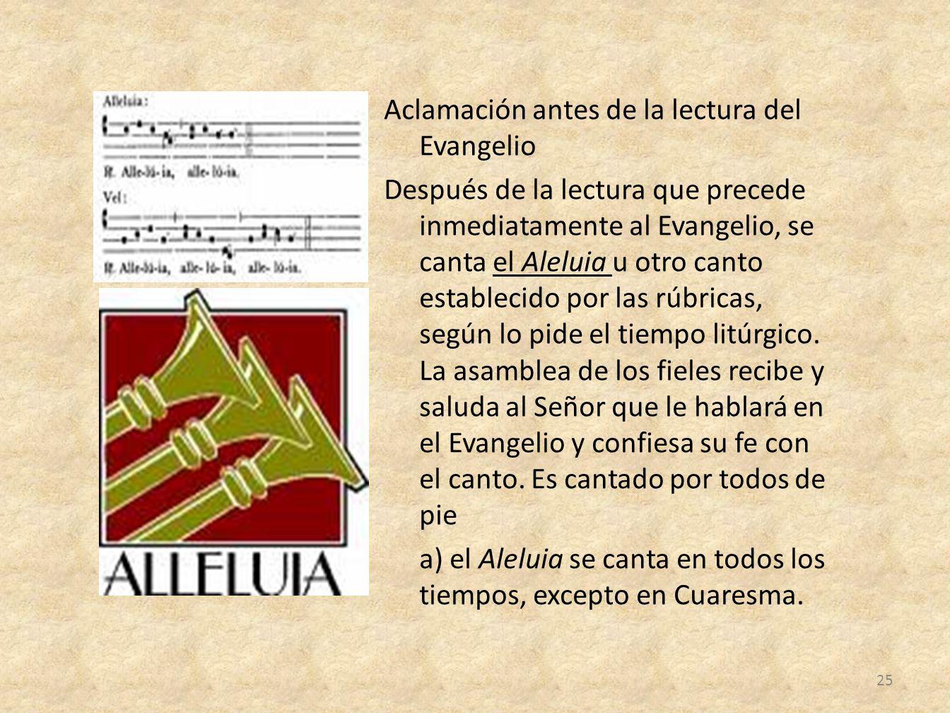 Aclamación antes de la lectura del Evangelio Después de la lectura que precede inmediatamente al Evangelio, se canta el Aleluia u otro canto estableci