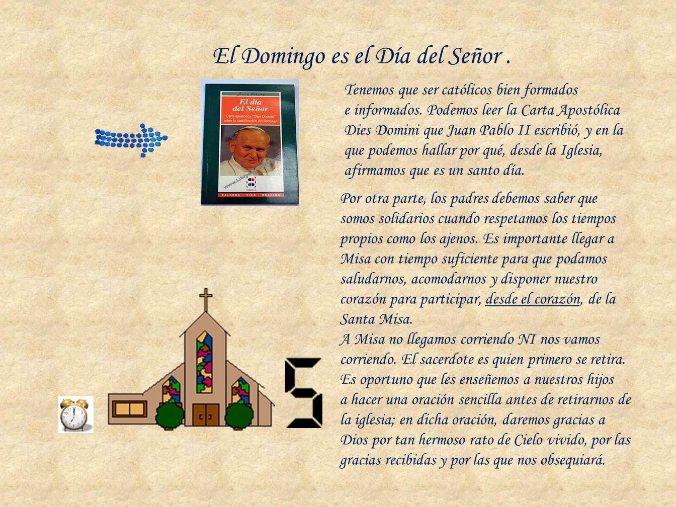 El Domingo es el Día del Señor. Tenemos que ser católicos bien formados e informados. Podemos leer la Carta Apostólica Dies Domini que Juan Pablo II e
