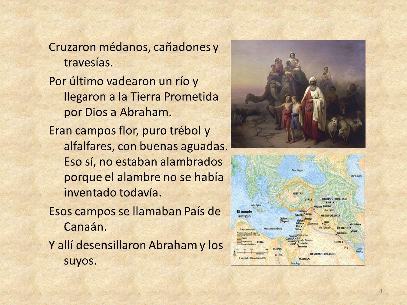 Cruzaron médanos, cañadones y travesías. Por último vadearon un río y llegaron a la Tierra Prometida por Dios a Abraham. Eran campos flor, puro trébol