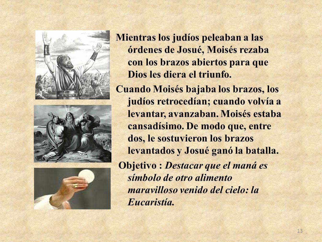 Mientras los judíos peleaban a las órdenes de Josué, Moisés rezaba con los brazos abiertos para que Dios les diera el triunfo. Cuando Moisés bajaba lo