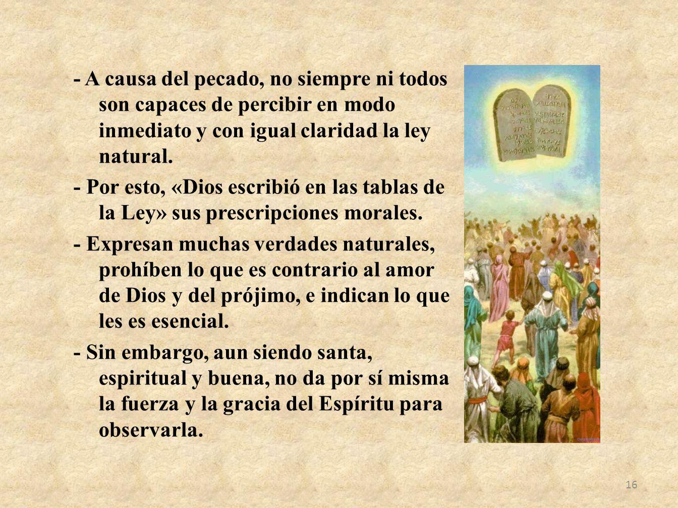 - A causa del pecado, no siempre ni todos son capaces de percibir en modo inmediato y con igual claridad la ley natural. - Por esto, «Dios escribió en