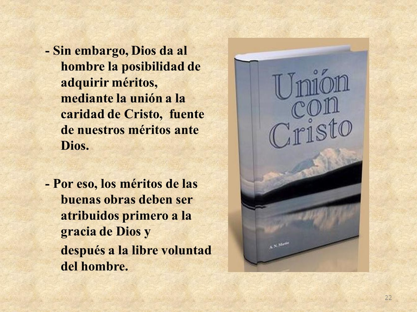 - Sin embargo, Dios da al hombre la posibilidad de adquirir méritos, mediante la unión a la caridad de Cristo, fuente de nuestros méritos ante Dios. -