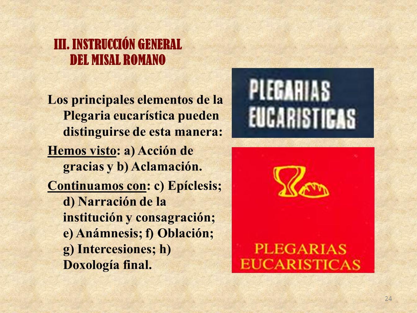 III. INSTRUCCIÓN GENERAL DEL MISAL ROMANO Los principales elementos de la Plegaria eucarística pueden distinguirse de esta manera: Hemos visto: a) Acc
