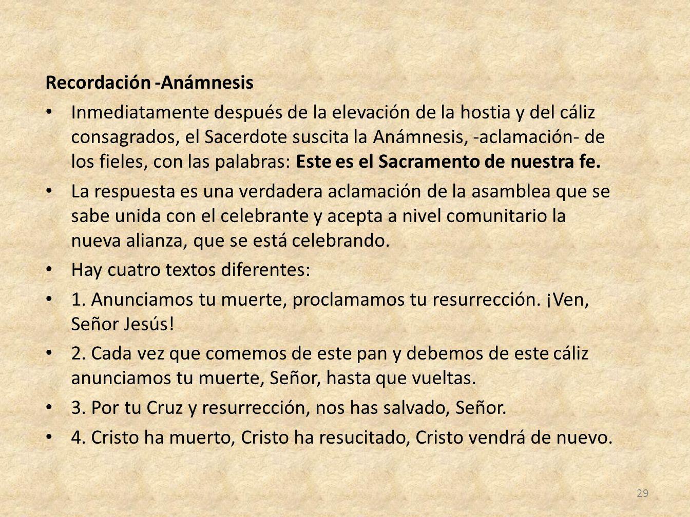 Recordación -Anámnesis Inmediatamente después de la elevación de la hostia y del cáliz consagrados, el Sacerdote suscita la Anámnesis, -aclamación- de