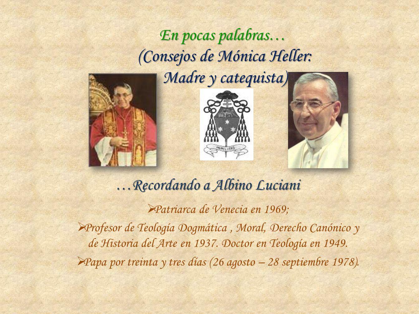 En pocas palabras… (Consejos de Mónica Heller: Madre y catequista) Patriarca de Venecia en 1969; Profesor de Teología Dogmática, Moral, Derecho Canóni