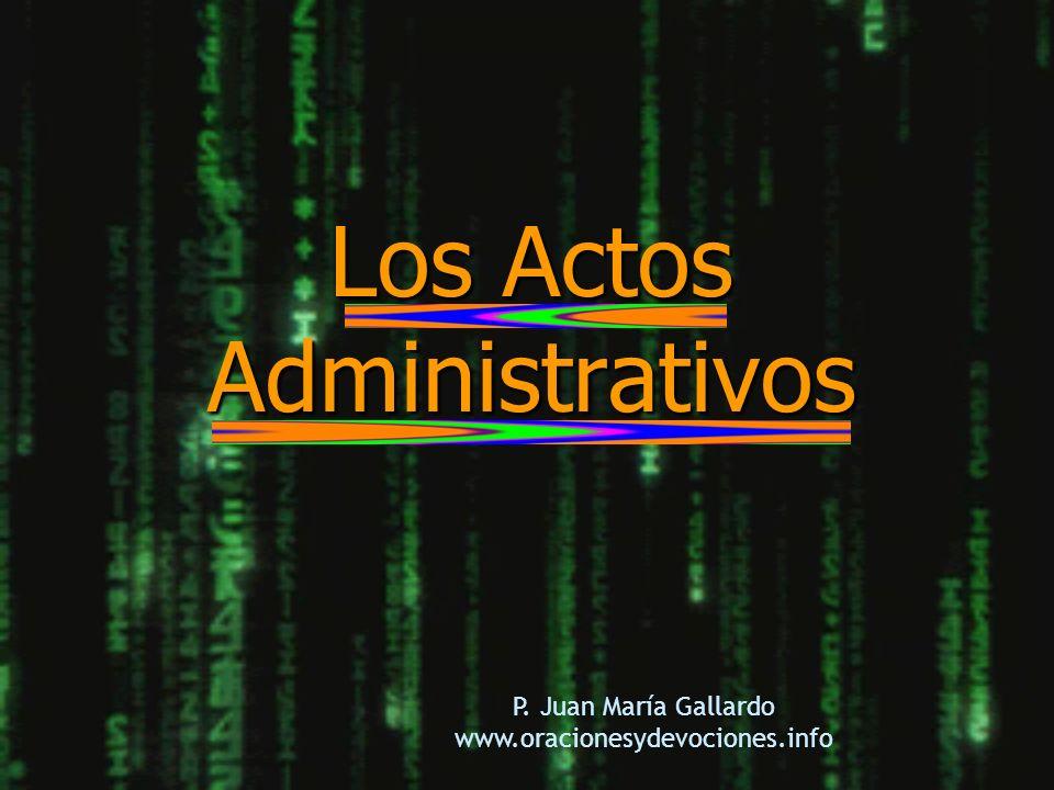 Los Actos Administrativos P. Juan María Gallardo www.oracionesydevociones.info