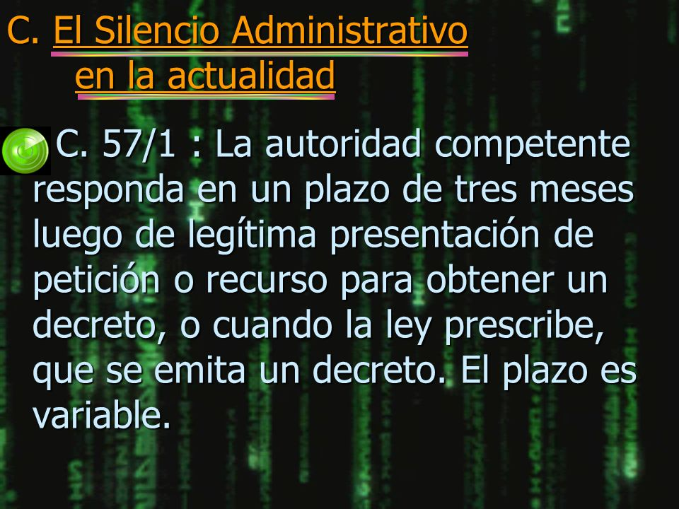C. El Silencio Administrativo en la actualidad n C. 57/1 : La autoridad competente responda en un plazo de tres meses luego de legítima presentación d