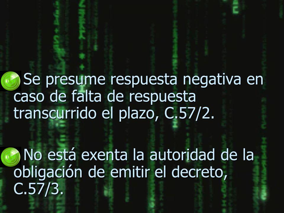 n Se presume respuesta negativa en caso de falta de respuesta transcurrido el plazo, C.57/2. n No está exenta la autoridad de la obligación de emitir