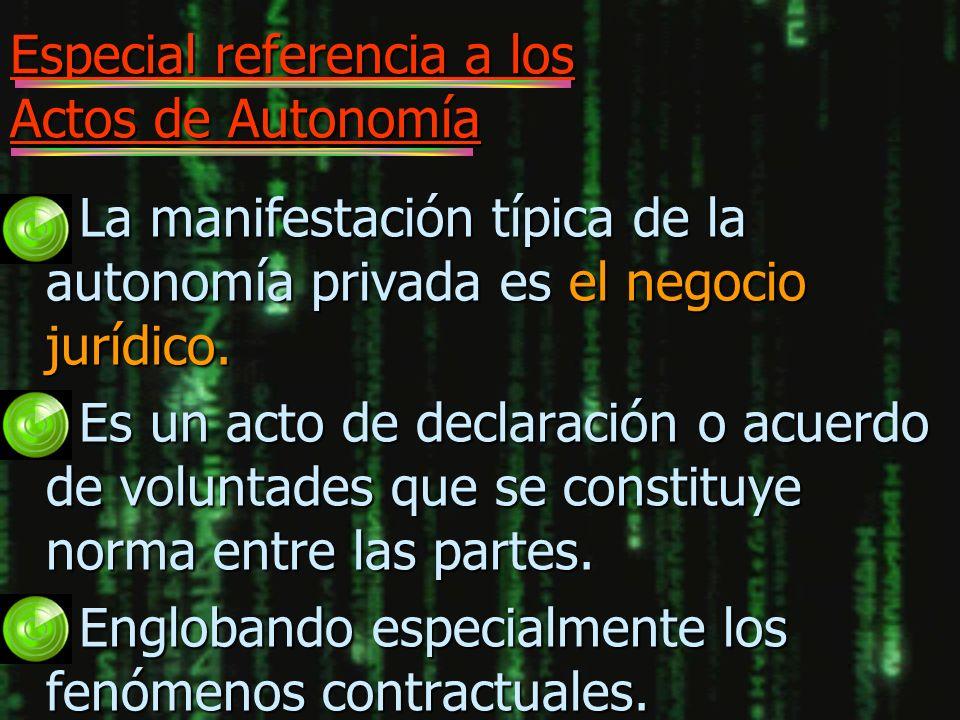 Especial referencia a los Actos de Autonomía n La manifestación típica de la autonomía privada es el negocio jurídico. n Es un acto de declaración o a