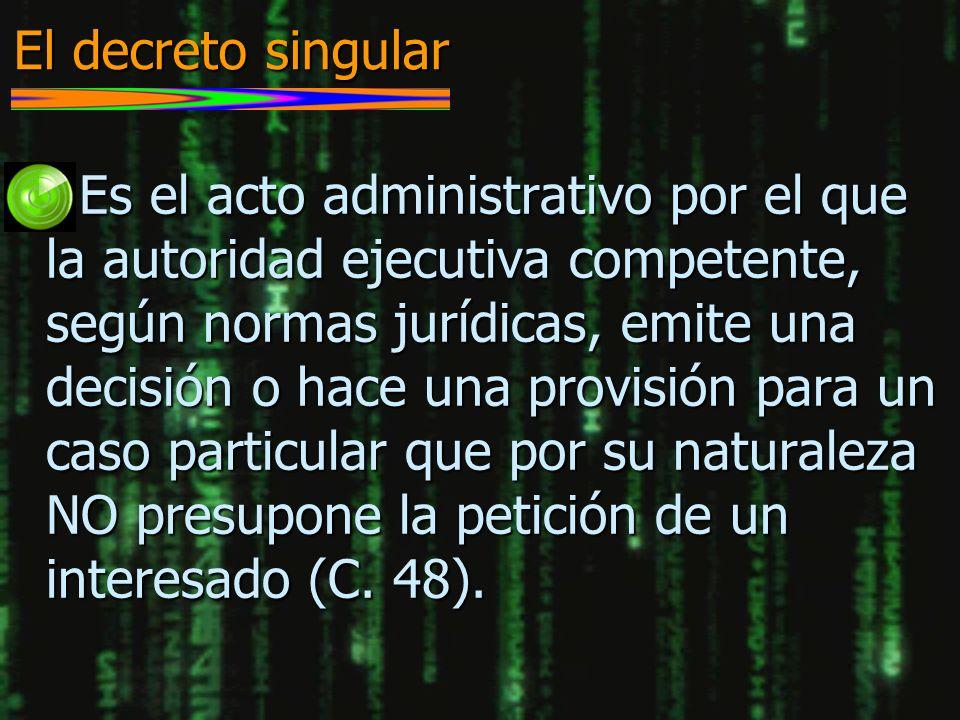 El decreto singular n Es el acto administrativo por el que la autoridad ejecutiva competente, según normas jurídicas, emite una decisión o hace una pr