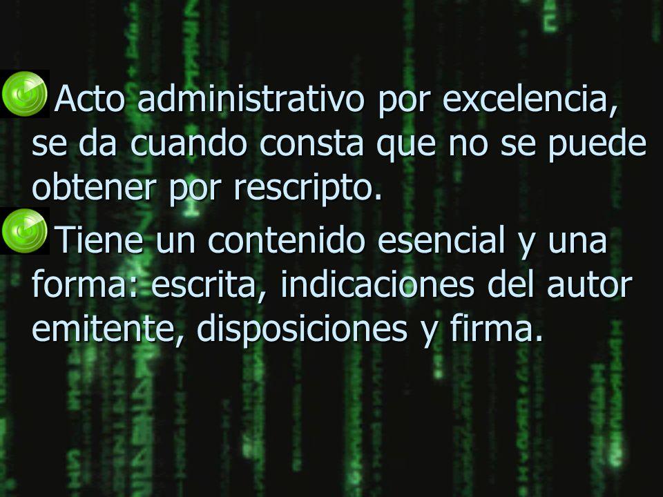 n Acto administrativo por excelencia, se da cuando consta que no se puede obtener por rescripto. n Tiene un contenido esencial y una forma: escrita, i