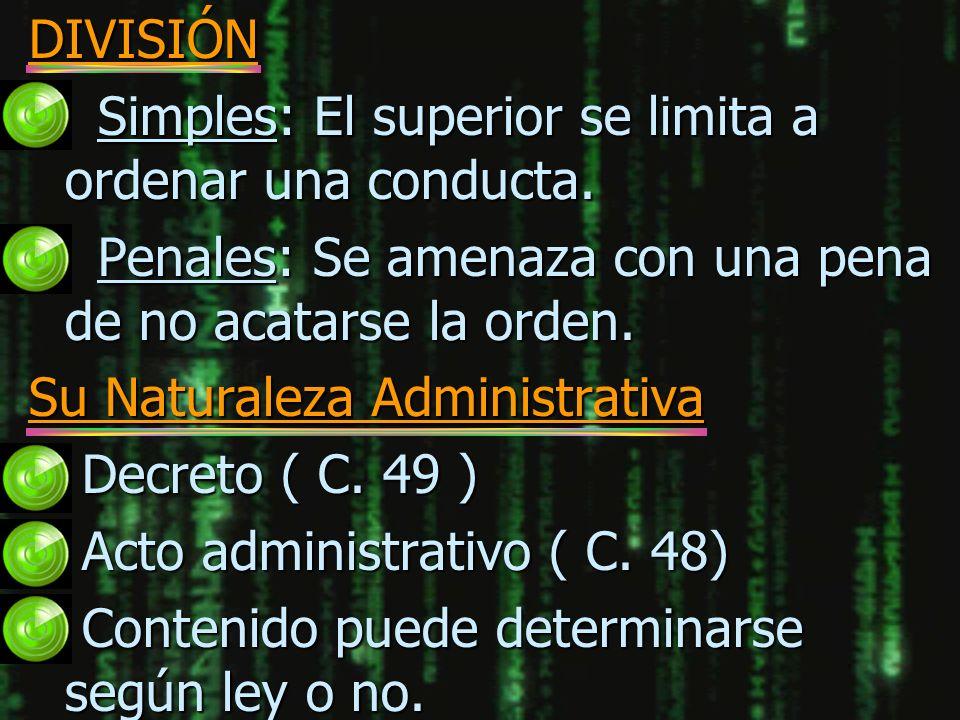 DIVISIÓN n Simples: El superior se limita a ordenar una conducta. n Penales: Se amenaza con una pena de no acatarse la orden. Su Naturaleza Administra