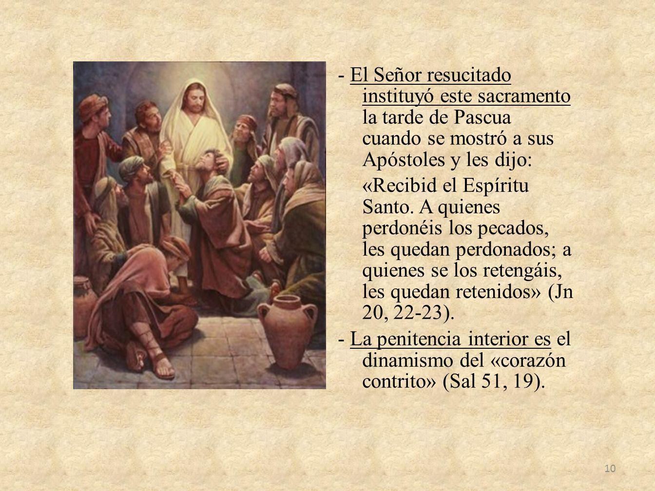 - El Señor resucitado instituyó este sacramento la tarde de Pascua cuando se mostró a sus Apóstoles y les dijo: «Recibid el Espíritu Santo. A quienes