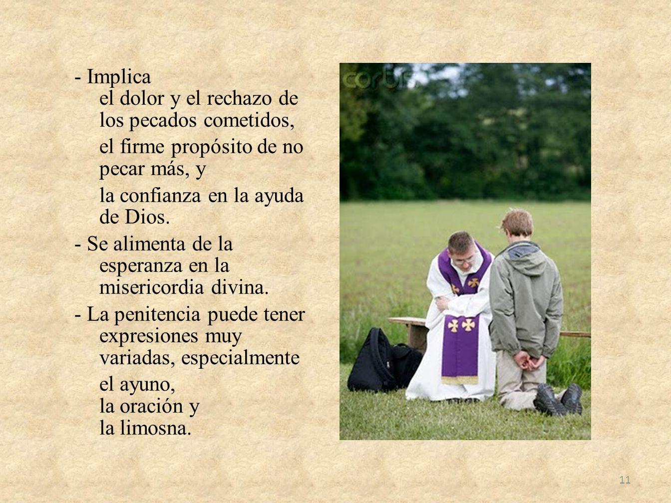 - Implica el dolor y el rechazo de los pecados cometidos, el firme propósito de no pecar más, y la confianza en la ayuda de Dios. - Se alimenta de la