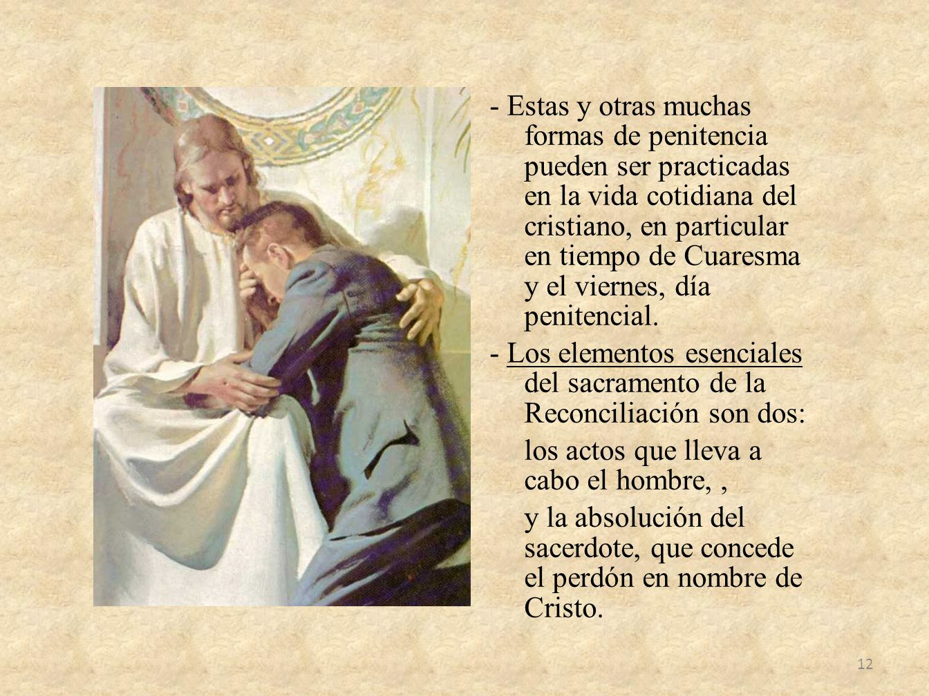 - Estas y otras muchas formas de penitencia pueden ser practicadas en la vida cotidiana del cristiano, en particular en tiempo de Cuaresma y el vierne