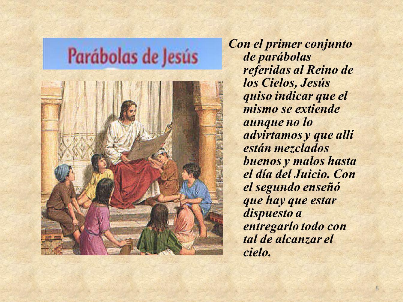 Con el primer conjunto de parábolas referidas al Reino de los Cielos, Jesús quiso indicar que el mismo se extiende aunque no lo advirtamos y que allí
