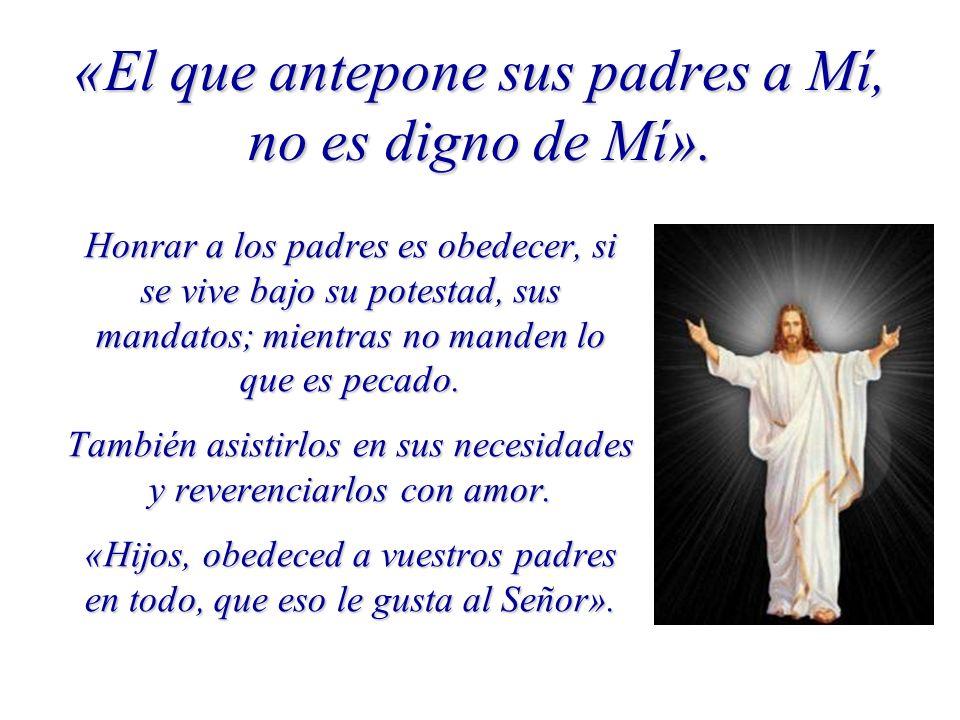 «El que antepone sus padres a Mí, no es digno de Mí».