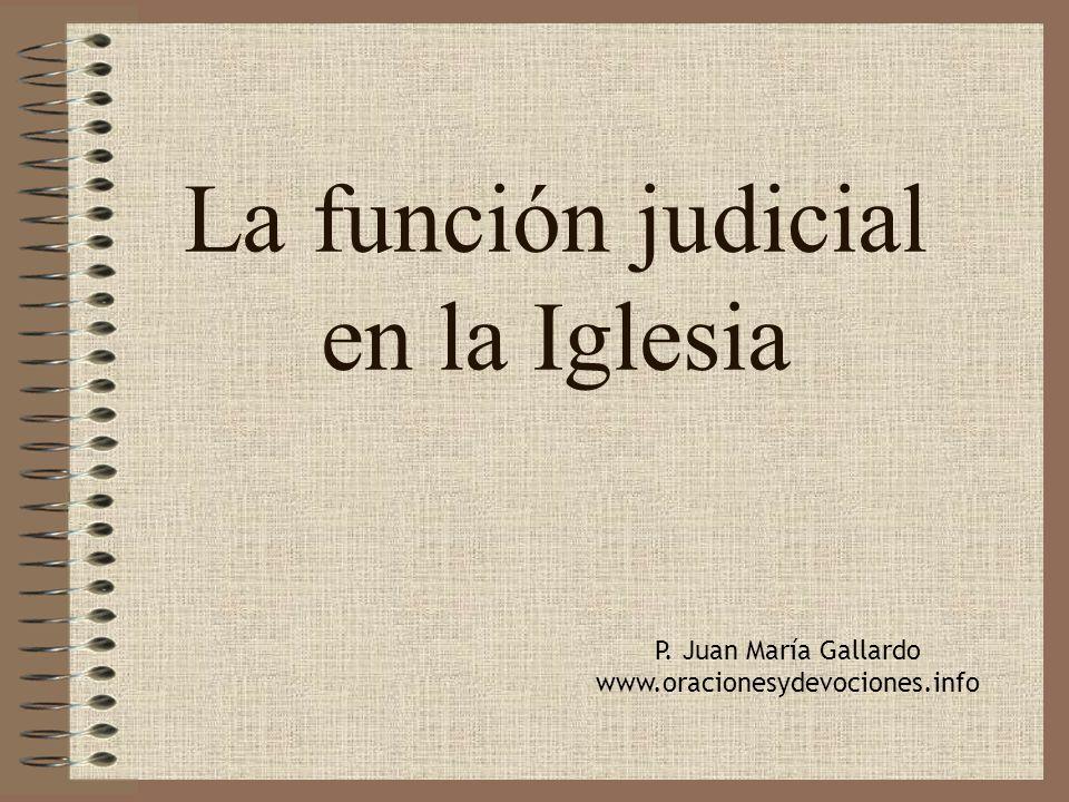 La función judicial en la Iglesia P. Juan María Gallardo www.oracionesydevociones.info