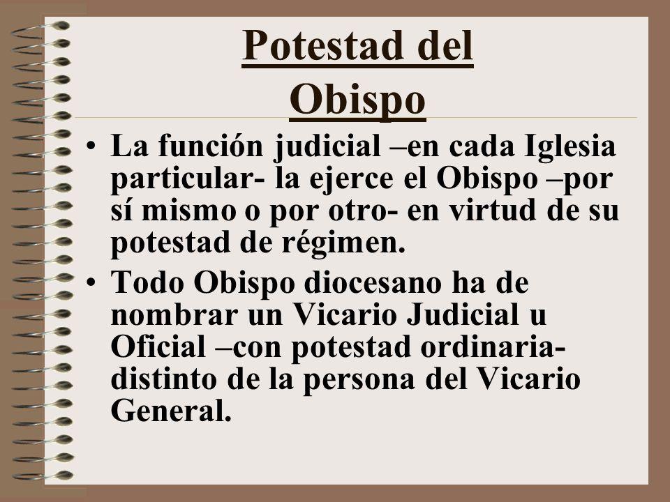 Potestad del Obispo La función judicial –en cada Iglesia particular- la ejerce el Obispo –por sí mismo o por otro- en virtud de su potestad de régimen.