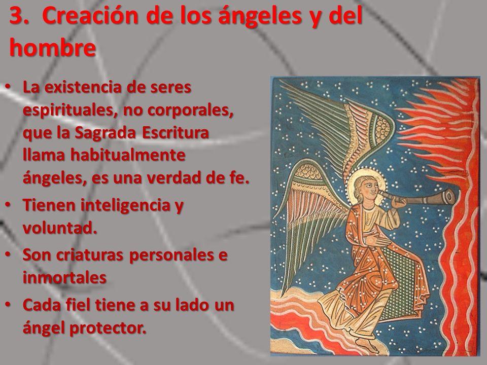 3. Creación de los ángeles y del hombre La existencia de seres espirituales, no corporales, que la Sagrada Escritura llama habitualmente ángeles, es u