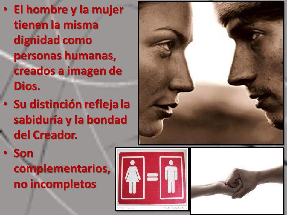 El hombre y la mujer tienen la misma dignidad como personas humanas, creados a imagen de Dios. El hombre y la mujer tienen la misma dignidad como pers