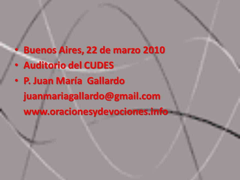 Buenos Aires, 22 de marzo 2010 Buenos Aires, 22 de marzo 2010 Auditorio del CUDES Auditorio del CUDES P. Juan María Gallardo P. Juan María Gallardojua