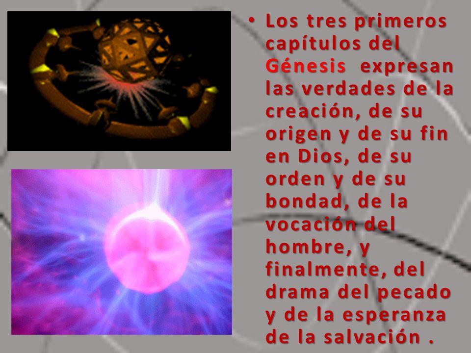 Los tres primeros capítulos del Génesis expresan las verdades de la creación, de su origen y de su fin en Dios, de su orden y de su bondad, de la voca