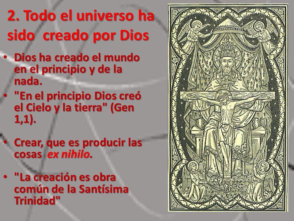 2. Todo el universo ha sido creado por Dios Dios ha creado el mundo en el principio y de la nada. Dios ha creado el mundo en el principio y de la nada