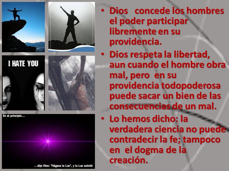 Dios concede los hombres el poder participar libremente en su providencia. Dios concede los hombres el poder participar libremente en su providencia.
