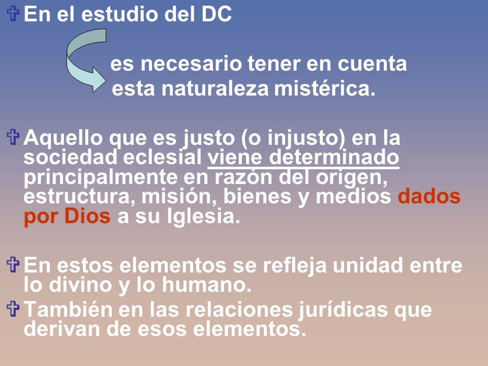 En el estudio del DC es necesario tener en cuenta esta naturaleza mistérica. Aquello que es justo (o injusto) en la sociedad eclesial viene determinad