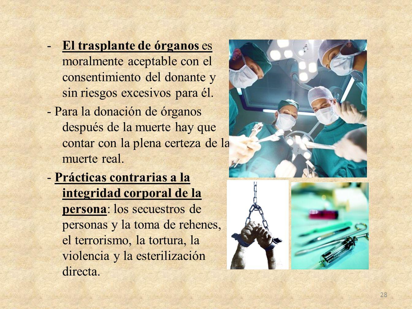 -El trasplante de órganos es moralmente aceptable con el consentimiento del donante y sin riesgos excesivos para él. - Para la donación de órganos des
