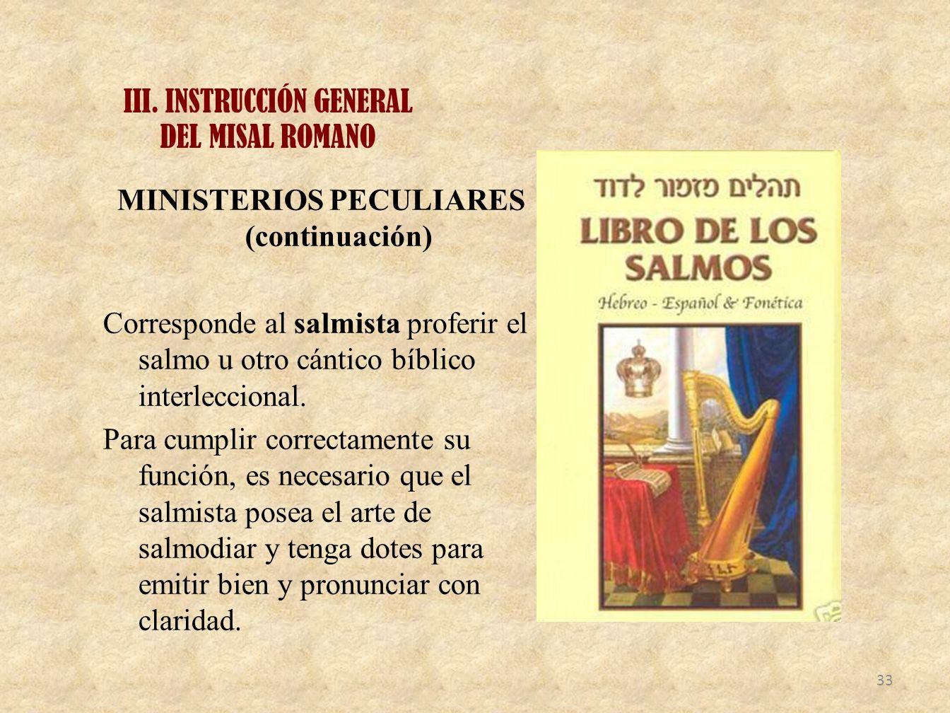 III. INSTRUCCIÓN GENERAL DEL MISAL ROMANO MINISTERIOS PECULIARES (continuación) Corresponde al salmista proferir el salmo u otro cántico bíblico inter