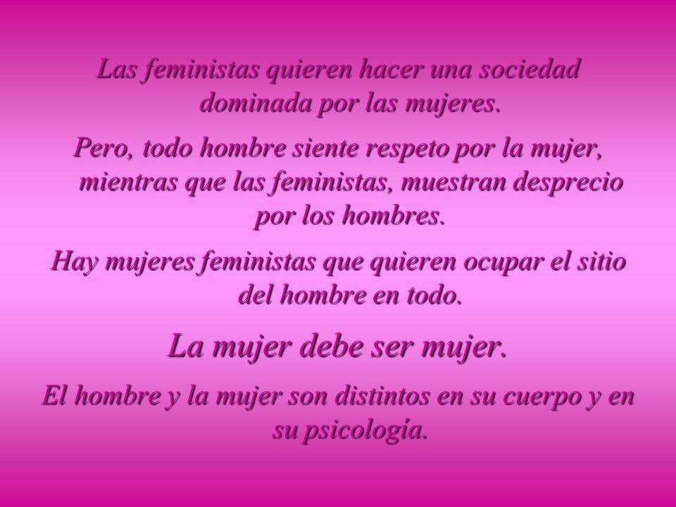 Dijimos que, a las feministas, la desigualdad sexual hombre-mujer les parece una injusticia de la naturaleza que es preciso corregir.
