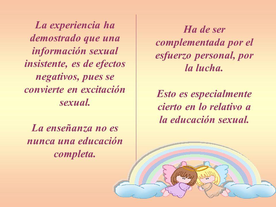 La educación sexual debe procurar la maduración afectiva del niño, hacerlo llegar a ser dueño de sí y a usar rectamente del sexo.